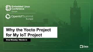 Why the Yocto Project for My IoT Project - Drew Moseley, Mender.io