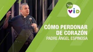 Cómo perdonar de corazón, Padre Ángel Espinosa - Tele VID thumbnail