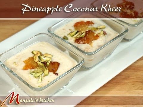 Pineapple Coconut Kheer - Pina Colada Pudding Recipe by Manjula