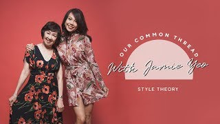 Meet Jamie Yeo | Our Common Thread | Style Theory
