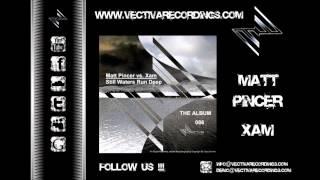 Matt Pincer vs. Xam - Still Waters Run Deep (Album Title) - (HD Preview)