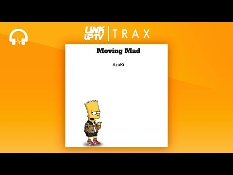 AzuKi - Moving Mad | Link Up TV TRAX