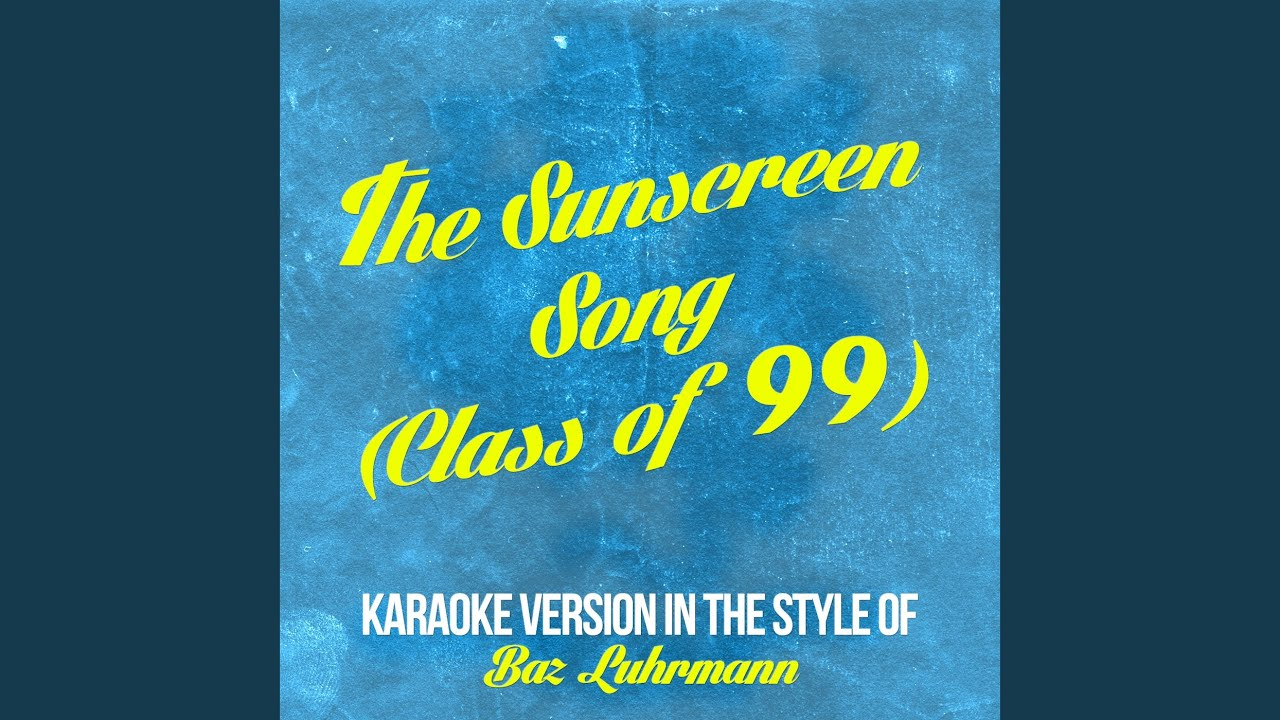 The Sunscreen Song Class Of 99 In The Style Of Baz Luhrmann Karaoke Version