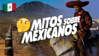 Los 14 mitos sobre México y su gente