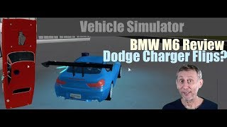BMW M6 Review / Dodge Charger Flipping! | Vehicle Simulator Roblox