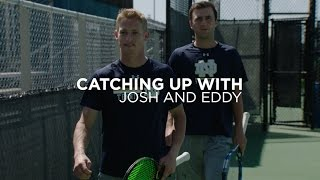 Catching Up With Josh and Eddy - Notre Dame Men