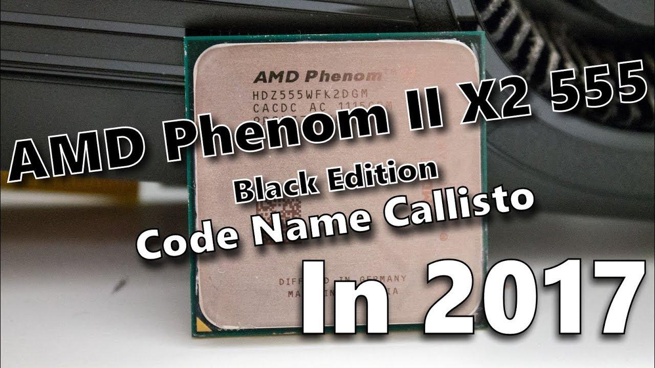 Amd Phenom Ii X2 555 Be Code Name Callisto In 2017 Youtube