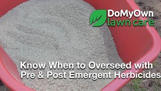 Know When to Overseed with Pre Emergent and Post Emergent Herbicides