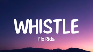 Flo Rida - Whiṡtle (Lyrics) | Can you blow my whistle baby