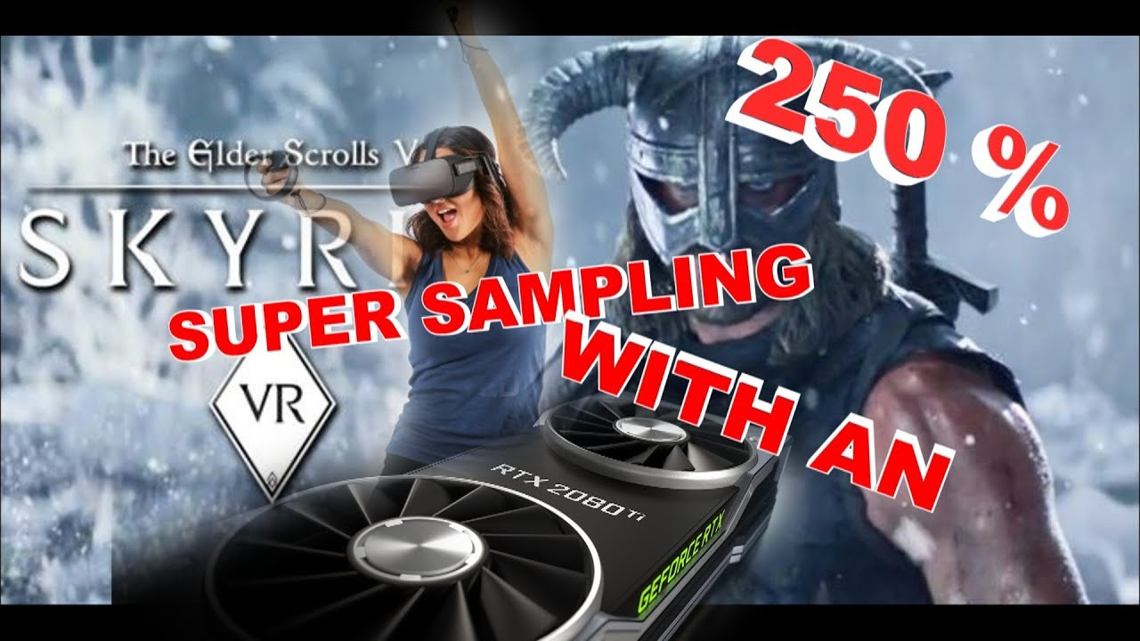 VR- RTX 2080TI MODDED SKYRIM VR SUPER SAMPLING 250% FULL SETTING
