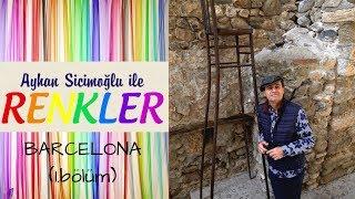 Ayhan Sicimoğlu ile RENKLER - Barcelona (1.bölüm)