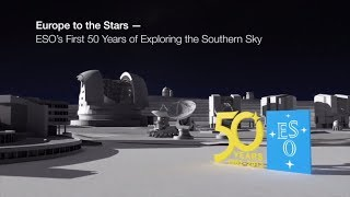 Europe to the Stars — ESO's first 50 years of exploring the southern sky Full movie