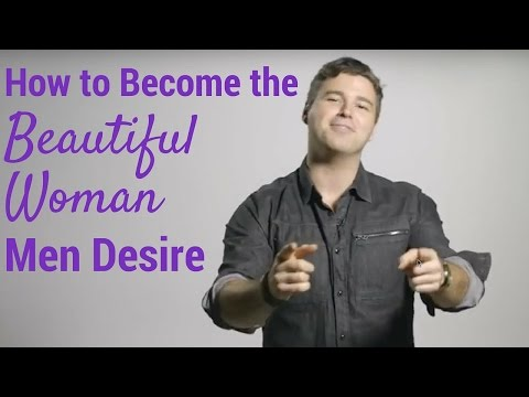 How to Become the Beautiful Woman Men Desire
