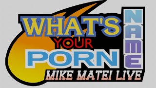 What's Your Porn Name? - Mike Matei Live
