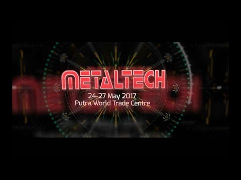 METALTECH Malaysia Exhibition 2017 - Event Highlight
