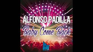 Baby Come Back (Original Mix) - Alfonso Padilla