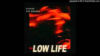 Future & The Weeknd - Low Life (Audio)