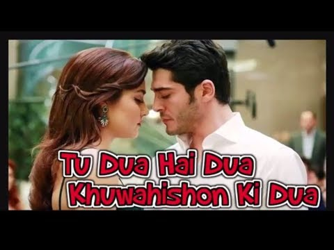 Tu Dua Hai Dua || Very Emotional songs_HD 2017_Hayat & Murat_gift for the true lovers_Mohammad Irfan