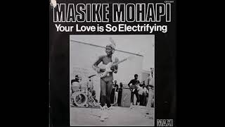 Masike Mohapi - Your Love Is So Electrifying