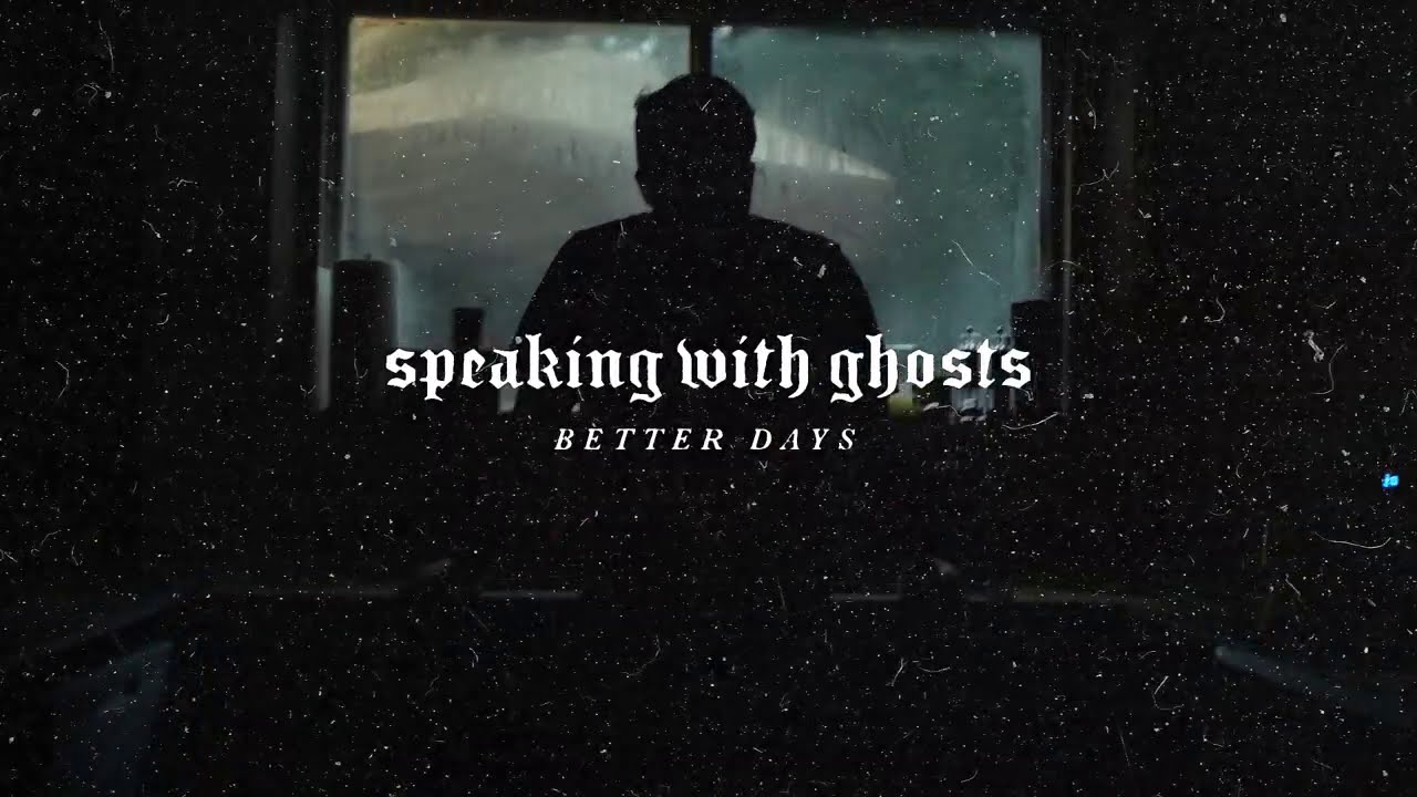"""Speaking With Ghosts - """"Better Days"""" (Official Stream)"""