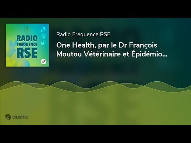 One Health, par le Dr François Moutou Vétérinaire et Épidémiologiste - L'ANFH fait sa COP