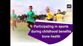 Participating in sports during childhood benefits bone health - #ANI News