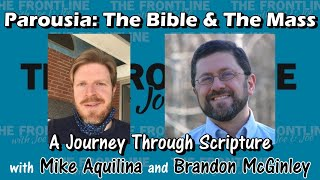 Parousia: The Bible & The Mass with Mike Aquilina & Brandon McGinley | THE FRONTLINE WITH JOE & JOE