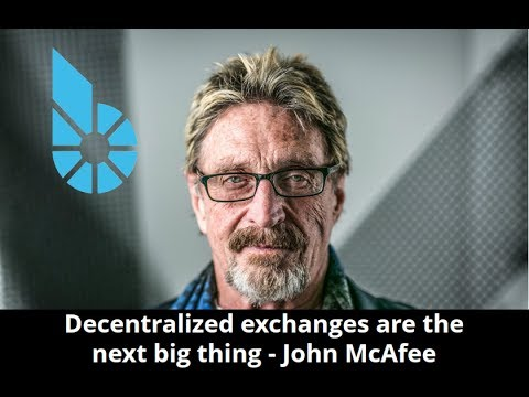 Decentralized Exchanges are the Next Big Thing - John McAfee