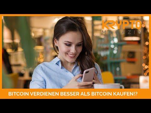 BITCOIN VERDIENEN Besser Ist Als Bitcoin KAUFEN!?