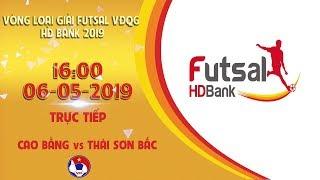 TRỰC TIẾP CAO BẰNG - THÁI SƠN BẮC   VCK GIẢI VĐQG FUTSAL HD BANK 2019