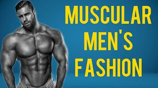 New Muscular Men's Fashion | Best Ideas For Men's Fashion | Men's Style