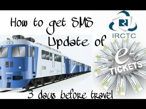 How to get sms of irctc e ticket before 3days of travel