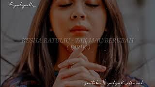 Kesha Ratuliu - Tak Mau Berubah ( lirik )