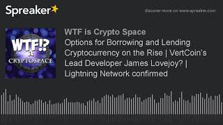 Options for Borrowing and Lending Cryptocurrency on the Rise | VertCoin's Lead Developer James Lovej