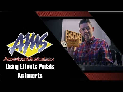 Using Effect Pedals As Inserts - American Musical Supply