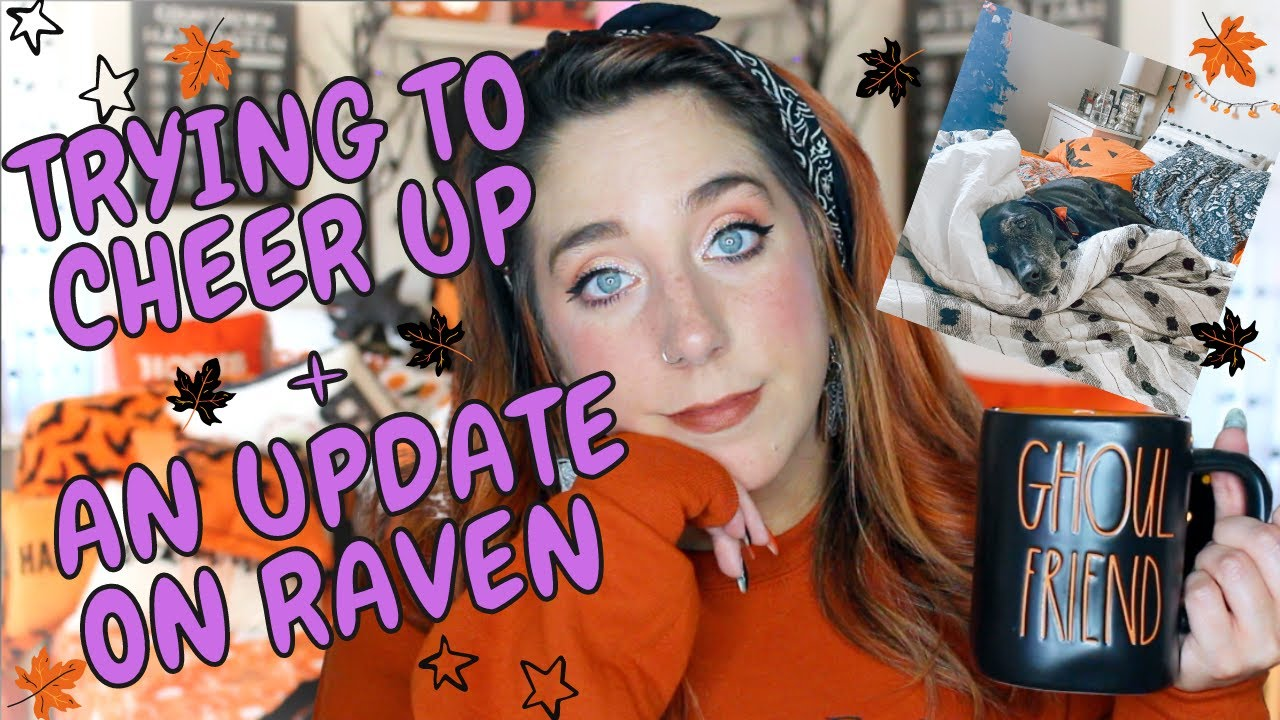 UPDATE ON RAVEN + TRYING TO CHEER MYSELF UP | HALLOWEEN HAPPY
