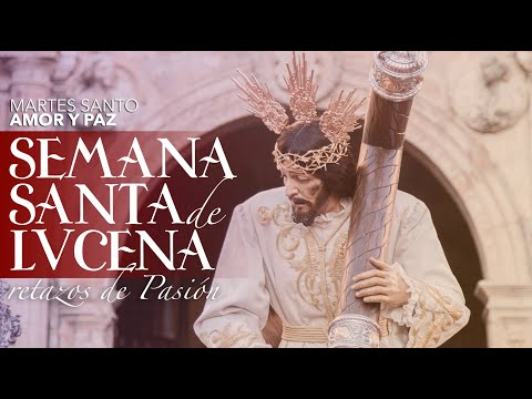 VÍDEO: Retazos de la Semana Santa de Lucena. Martes Santo: Amor y Paz
