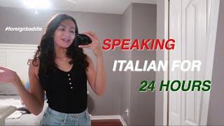 SPEAKING ONLY ITALIAN FOR 24 HOURS *attempts lol*