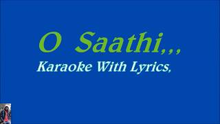 O Saathi,,, Karaoke Instrumental Veresion with lyrics,