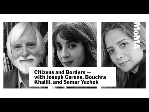 Citizens and Borders: Joseph Carens, Bouchra Khalili, and Samar Yazbek | MoMA LIVE