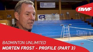 Badminton Unlimited 2019 | Morten Frost - Profile (Part 3) | BWF 2019