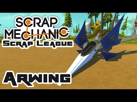Let's Build An Arwing!  - Let's Play Scrap Mechanic - Part 307