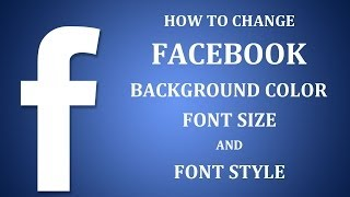 How To Change Facebook Background Color, Font Size, Font Style?