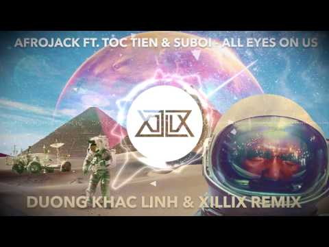 Afrojack feat. Toc Tien & Suboi - All Eyes On Us (Duong Khac Linh & XILLIX Remix)