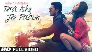 'Tera Ishq Jee Paaun' FULL VIDEO Song | Aditya Narayan