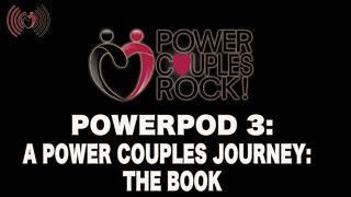 Power Couples Rock Podcast:  A Power Couple's Journey:  The Book - PowerPod #3