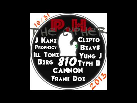 2013 10/31 PH Cypher ft Cannon Frank Doe Beavs Yung J Ill Tone Prophecy Clepto Berg J Kane Typh B