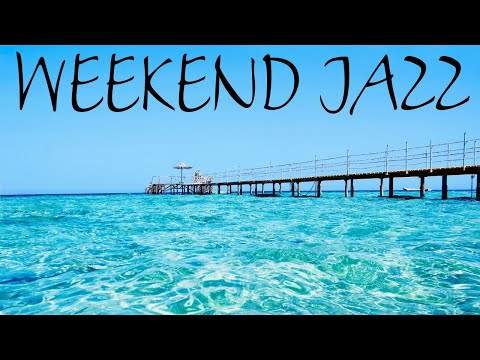 Weekend Bossa Jazz Music - Seaside Bossa Nova & Relaxing  Jazz - Have a Nice Weekend