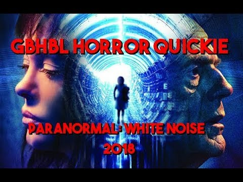 GBHBL Horror Review: Paranormal: White Noise (2018)