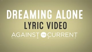 Repeat youtube video Against The Current: Dreaming Alone feat. Taka from ONE OK ROCK (Official Lyric Video)